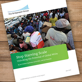 ''Stop Starving Scale: Unlocking the Potential of Global NGOs,'' Bridgespan.org